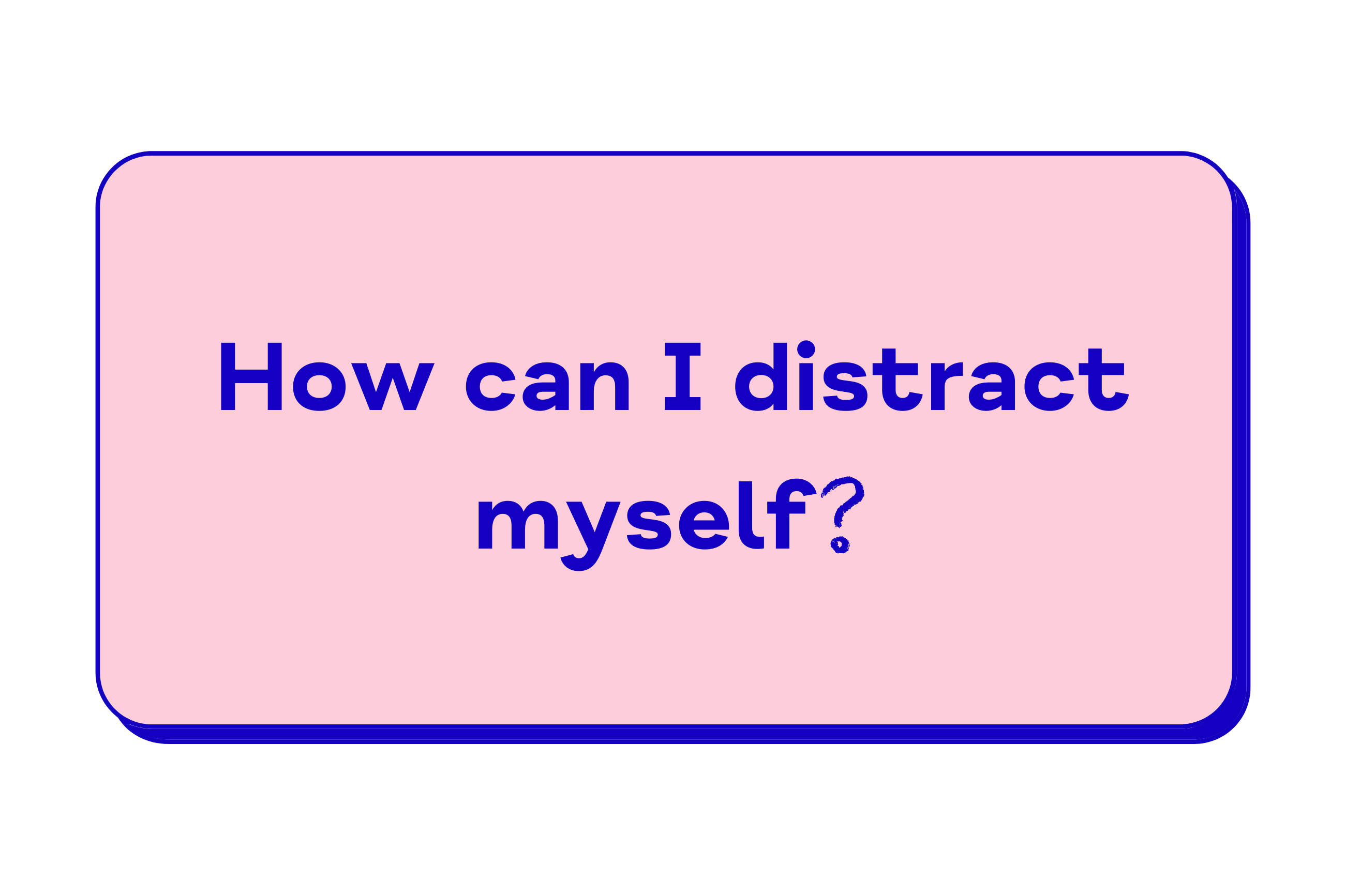 How can I distract myself?